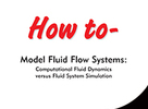 How to Model Fluid Flow Systems