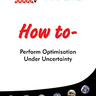 How to Perform Optimisation Under Uncertainty