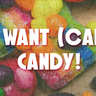 I want (CAE) candy!